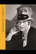 Berenice Abbott. portraits of modernity. the catalogue of the exhib